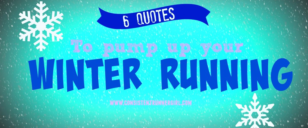 6 Quotes to pump up your Snow running – Consistent Runner Girl